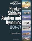 Hawker Siddeley Aviation and Dynamics: 1960-77 by Dr Stephen Skinner (Hardback, 2014)