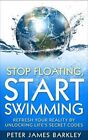 Stop Floating , Start Swimming: Refresh Your Reality by Unlocking Life's Secret Codes by Peter James Barkley (Paperback, 1982)