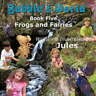 Bubble's World: Book Five Frogs and Fairies by Jules (Paperback, 2011)
