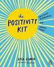 The Positivity Kit: Instant Happiness on Every Page by Lisa Currie (Paperback, 2016)