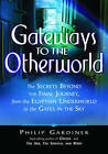 Gateways to the Otherworlds: The Secrets Beyond the Final Journey, from the Egyptian Underworld to the Gates in the Sky by Philip Gardiner (Paperback, 2008)