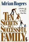 Ten Secrets for a Successful Family : A Perfect 10 for Homes That Win by Adrian Rogers (1996, Hardcover)
