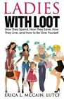 Ladies with Loot: How They Spend, How They Save, How They Live, and How to Be One Yourself by Erica L McCain (Paperback / softback, 2014)