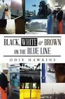 Black, White & Brown On The Blue Line by Odie Hawkins (Paperback, 2014)