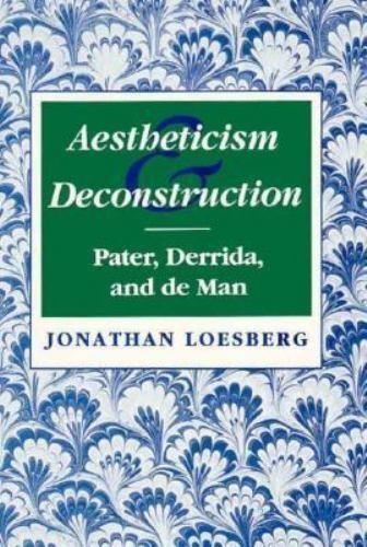 Aestheticism and Deconstruction: Pater, Derrida and De Man, , Loesberg, Jonathan