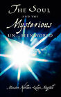 The Soul and the Mysterious Un...Seen World by Xulon Press (Paperback / softback, 2003)