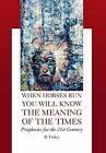 When Horses Run You Will Know the Meaning of the Times: Prophecies for the 21st Century by B Farley (Hardback, 2013)