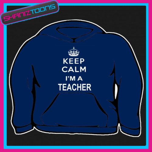 KEEP CALM I/'M A TEACHER ADULTS MENS LADIES HOODIE HOODY GIFT