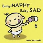 Baby Happy Baby Sad by Leslie Patricelli (Board book)