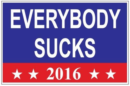 Everybody Sucks President 2016 Auto Car Decal Sticker Vinyl Graphic Funny 8X5.25