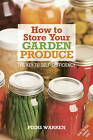 How to Store Your Garden Produce: The Key to Self-sufficiency by Piers Warren (Paperback, 2008)