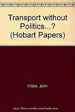 Transport Without Politics . . . ? by Hibbs, John