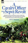 A Cavalry Officer During the Sepoy Revolt - Experiences with the 3rd Bengal Light Cavalry, the Guides and Sikh Irregular Cavalry from the Outbreak O by A R D MacKenzie (Hardback, 2006)