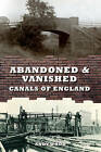 Abandoned & Vanished Canals of England by Andy Wood (Paperback, 2014)