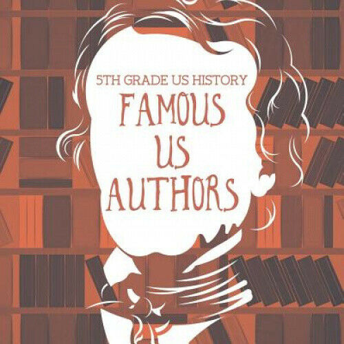 5th Grade US History: Famous US Authors by Baby Professor.
