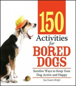 150-Activities-for-Bored-Dogs-Surefire-Ways-to-Keep-Your-Dog-Active-and-Hap