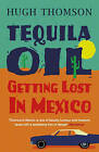 Tequila Oil: Getting Lost in Mexico by Hugh Thomson (Paperback, 2009)