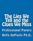 The Lies We Tell and the Clues We Miss: Professional Papers by Bella Depaulo Ph D (Paperback / softback, 2009)