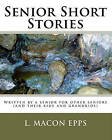 Senior Short Stories: Written by a Senior for Other Seniors by L Macon Epps (Paperback / softback, 2008)