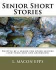 Senior Short Stories: Written by a Senior for Other Seniors by L Macon Epps (Paperback / softback, 2008)