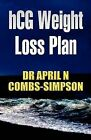 Hcg Weight Loss Plan by Dr April N Combs-Simpson, April N Combs-Simpson (Paperback / softback, 2011)