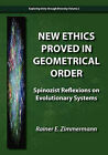 New Ethics Proved in Geometrical Order: Spinozist Reflexions on Evolutionary Systems by Rainer E Zimmermann (Paperback / softback, 2010)