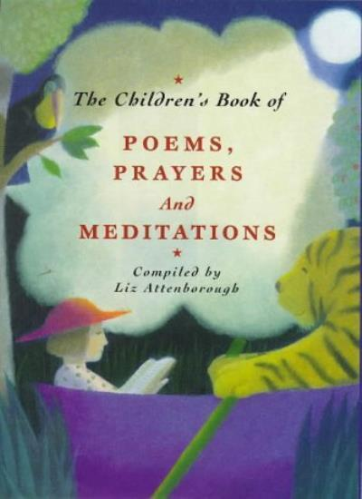 The Children's Book of Poems, Prayers and Meditations,Elizabeth Attenborough