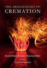 The Archaeology of Cremation: Burned Human Remains in Funerary Studies by Oxbow Books (Paperback, 2015)
