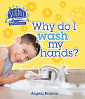 Science in Action: Keeping Healthy - Why Do I Wash My Hands? by Angela Royston (Hardback, 2016)