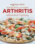 Eating Well to Fight Arthritis: 200 Easy Recipes and Practical Tips to Help Reduce Inflammation and Ease Symptoms by Holly Clegg (Paperback / softback, 2013)