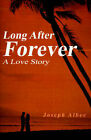 Long After Forever: A Love Story by Joseph Albee (Paperback / softback, 2001)