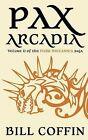 Pax Arcadia by Bill Coffin (Paperback / softback, 2011)