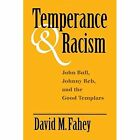 Temperance and Racism: John Bull, Johnny Reb, and the Good Templars by David M. Fahey (Paperback, 2014)