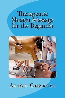 Therapeutic Shiatsu Massage for the Beginner by Alice Charle