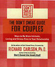 The Don't Sweat Guide for Couples: 100 Ways to be More Intimate, Loving and Stress-Free in Your Relationship by Richard Carlson (Paperback, 2002)