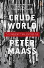 Crude World: The Violent Twilight of Oil by Peter Maass (Paperback, 2010)