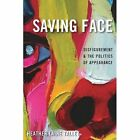 Saving Face: Disfigurement and the Politics of Appearance by Heather Talley (Hardback, 2014)