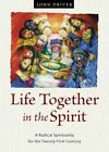 Life Together in the Spirit: A Radical Spirituality for the Twenty-First Century by John Driver (Paperback / softback, 2016)