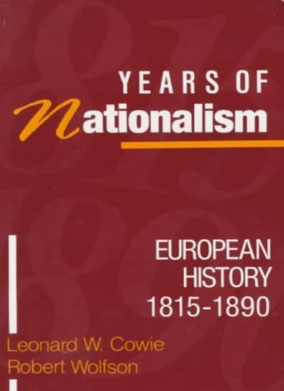 Years of Nationalism: European History, 1815-90 By Leonard W. Cowie, Robert Wol
