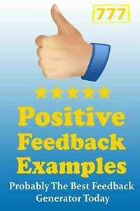 777 Positive Feedback Examples Probably The Best Feedback Generator Today By X 9781505236248 Ebay