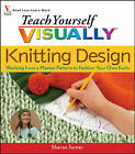 Teach Yourself Visually Knitting Design: Working from a Master Pattern to Fashion Your Own Knits by Sharon Turner (Paperback, 2008)