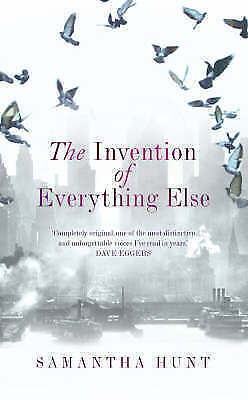"""""""VERY GOOD"""" Hunt, Samantha, The Invention of Everything Else, Book"""