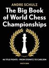 The Big Book of World Chess Championships: 46 Title Fights - From Steinitz to Carlsen by Andrie Schulz, Andre Schulz (Paperback / softback, 2016)