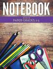 Notebook Paper Grades 2-5 by Speedy Publishing LLC (Paperback / softback, 2015)