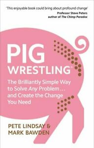 Pig-Wrestling-The-Brilliantly-Simple-Way-to-Solve-Any-Problem-9781785042348