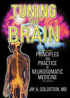 Tuning the Brain: Principles and Practice of Neurosomatic Medicine by Jay Goldstein (Paperback, 2004)