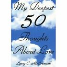 My Deepest 50 Thoughts About Love 9781438938974 by Larry C. McCormack Book