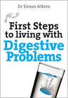 First Steps to Living with Digestive Problems by Simon Atkins (Paperback, 2016)