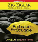 Embrace the Struggle: Living Life on Life's Terms by Julie Ziglar Norman, Zig Ziglar (CD-Audio, 2009)