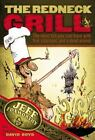 The Redneck Grill : The Most Fun You Can Have with Fire, Charcoal, and a Dead Animal by Jeff Foxworthy (2005, Board Book)
